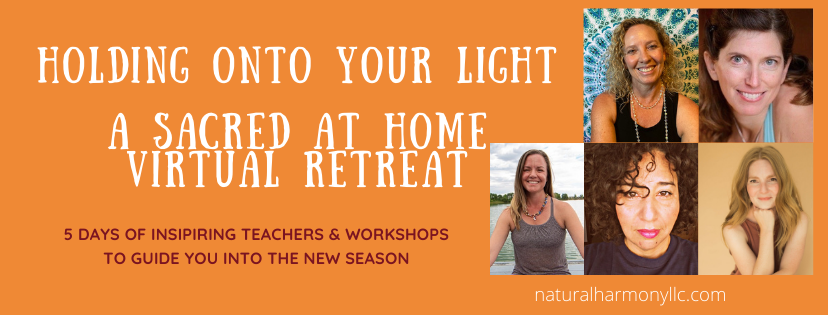 Holding Onto Your Light- A Sacred At Home Virtual Retreat