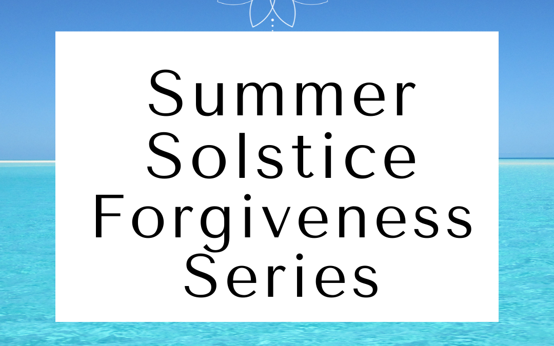 Summer Solstice Forgiveness Series